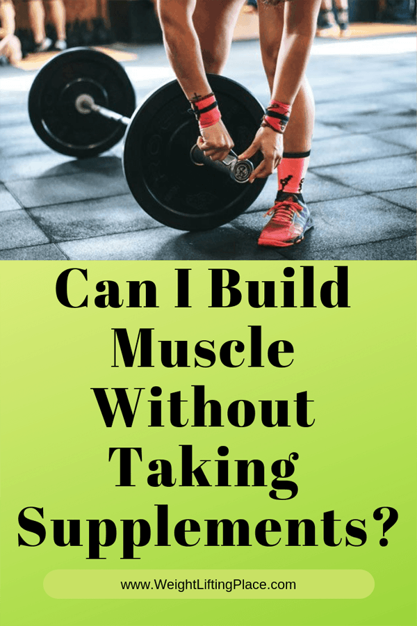 Can I Build Muscle Without Taking Supplements? (The Right Answer)