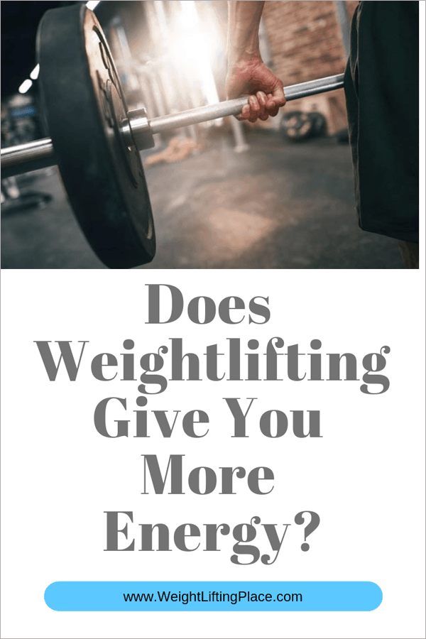 Does Weightlifting Give You More Energy?