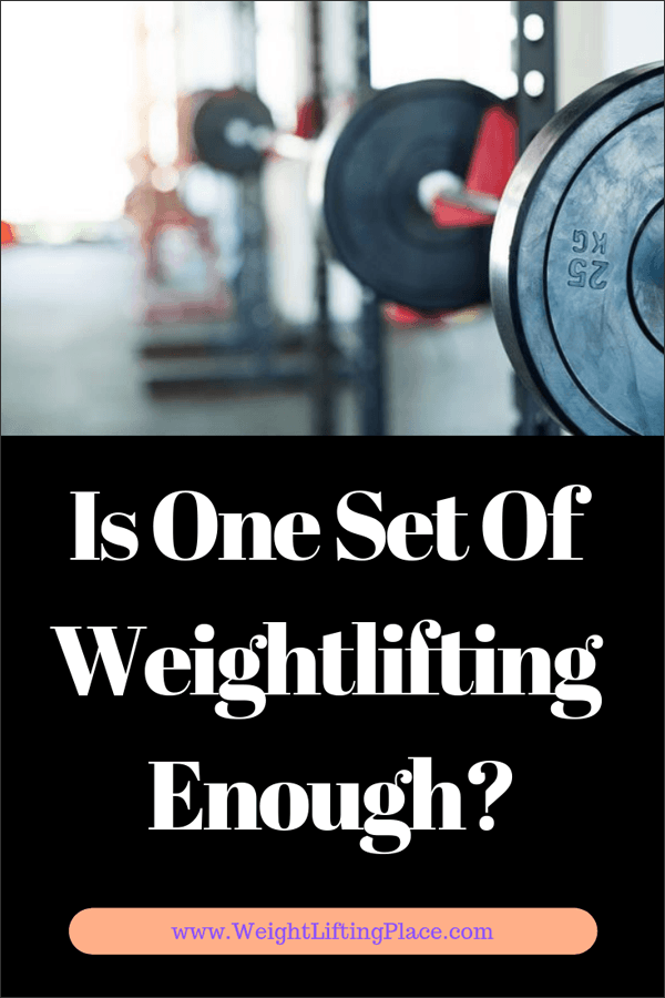 Is One Set Of Weightlifting Enough?