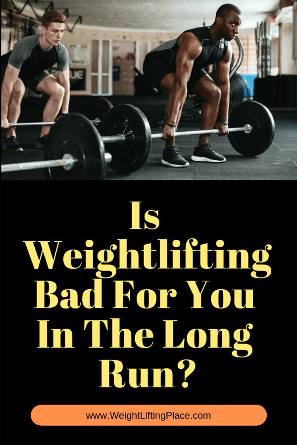 Is Weightlifting Bad For You In The Long Run?