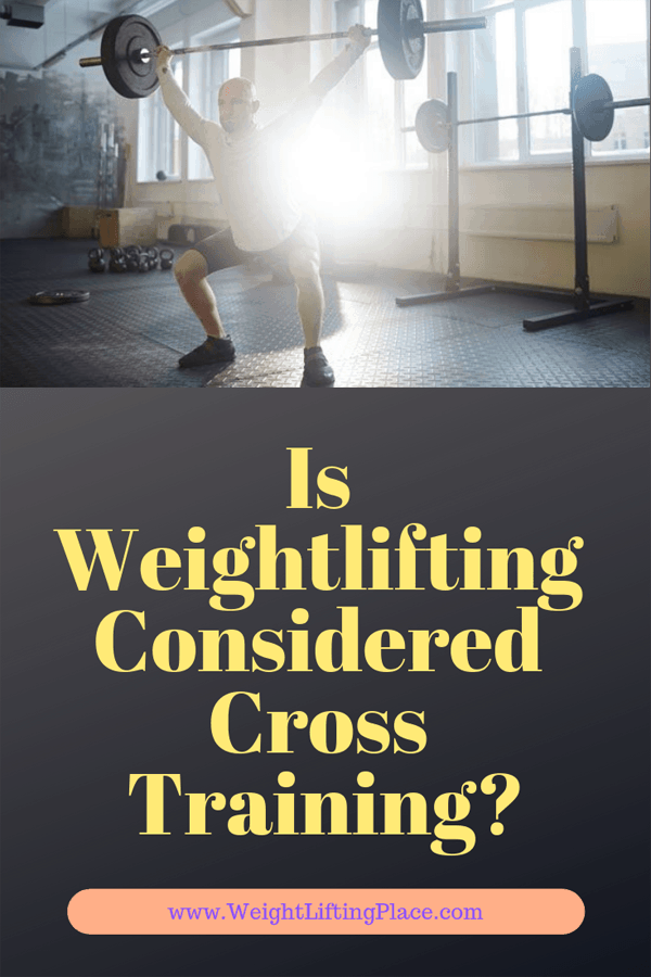 Is Weightlifting Considered Cross Training?