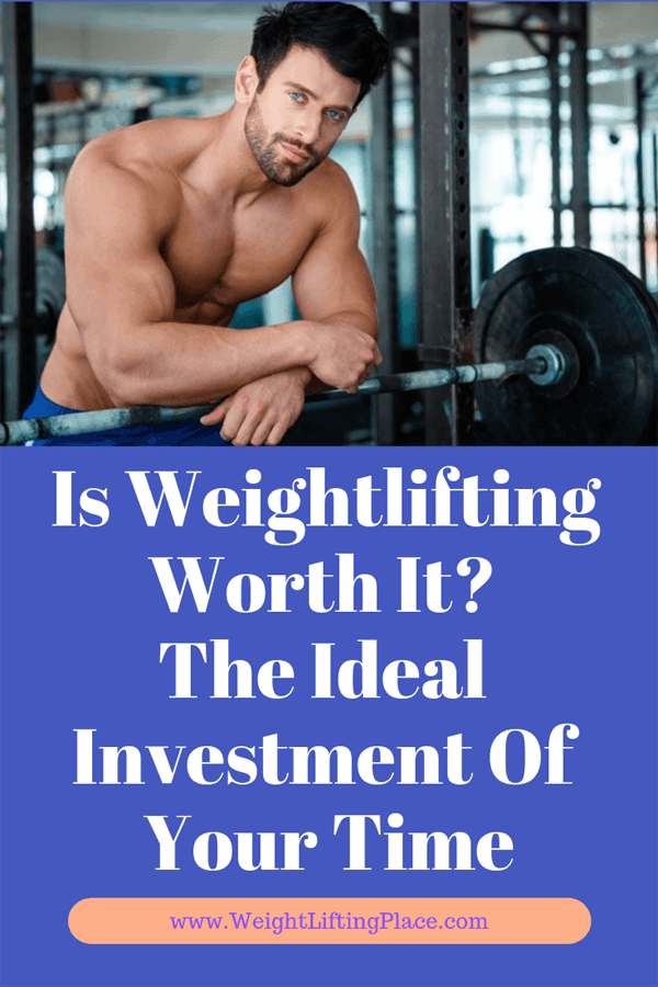 Is Weightlifting Worth It The Ideal Investment Of Your Time