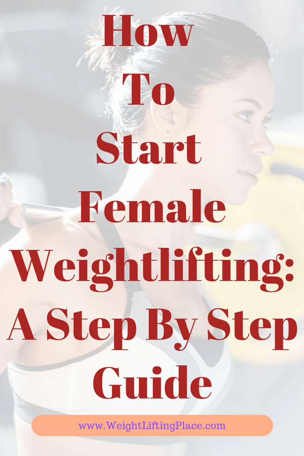 How To Start Female Weightlifting: A Step By Step Guide