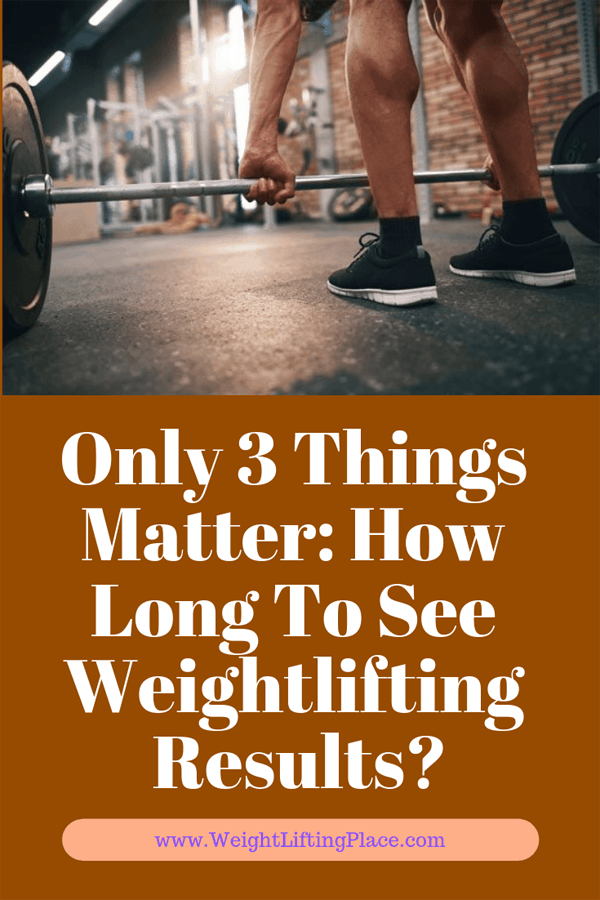 Only 3 Things Matter How Long To See Weightlifting Results