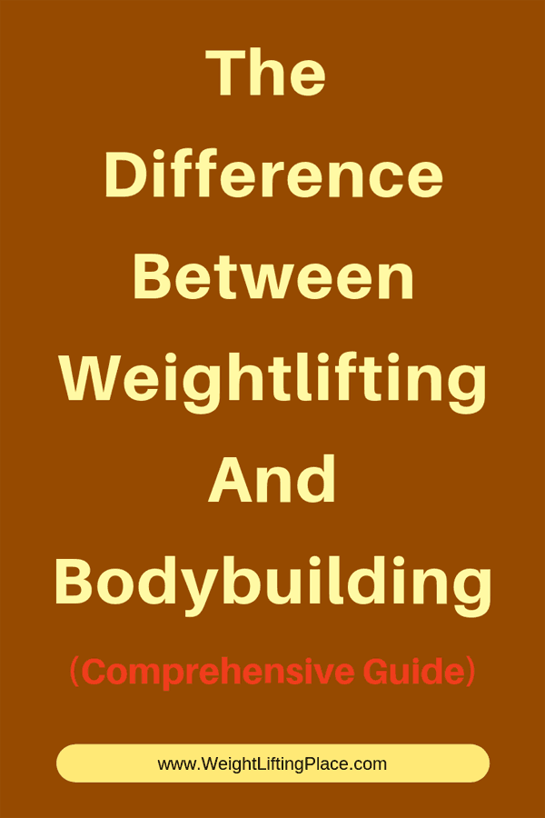 The Difference Between Weightlifting And Bodybuilding: Comprehensive Guide