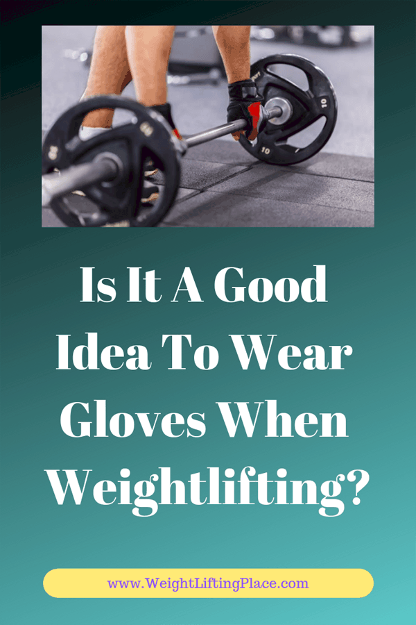 Is It A Good Idea To Wear Gloves When Weightlifting?